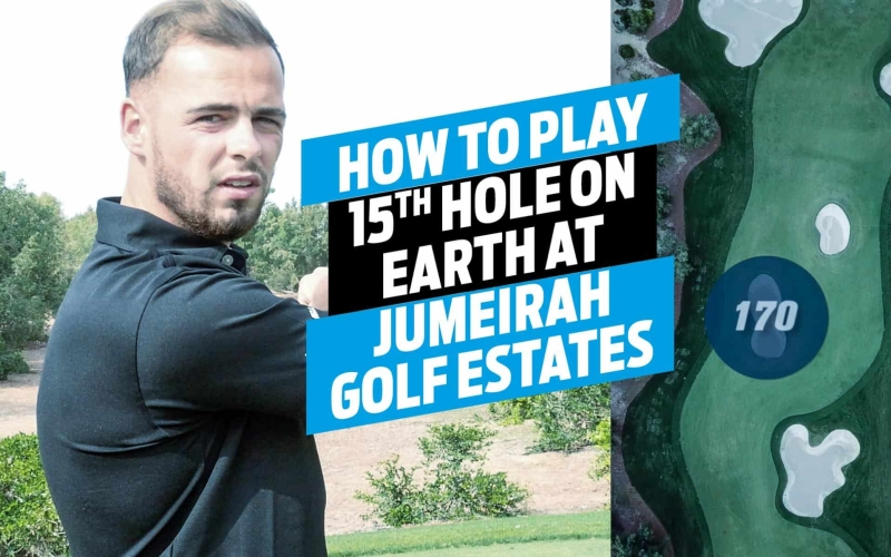 How to play the 15th hole on Earth at Jumeirah Golf Estates