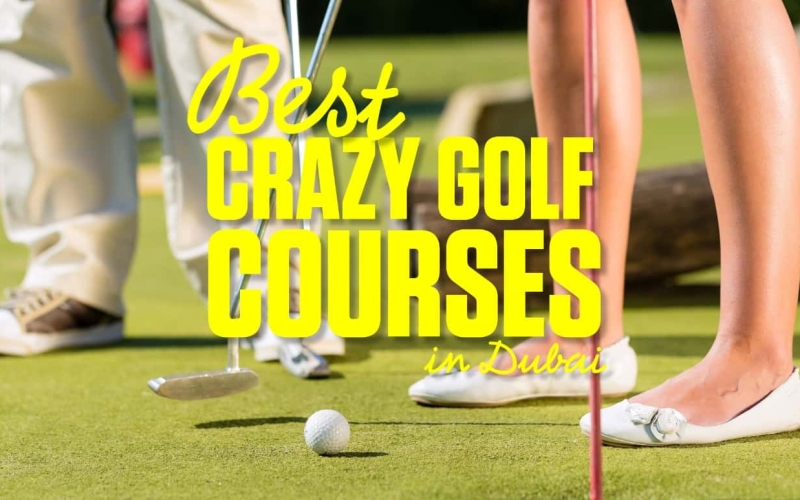 5 best crazy golf courses in Dubai