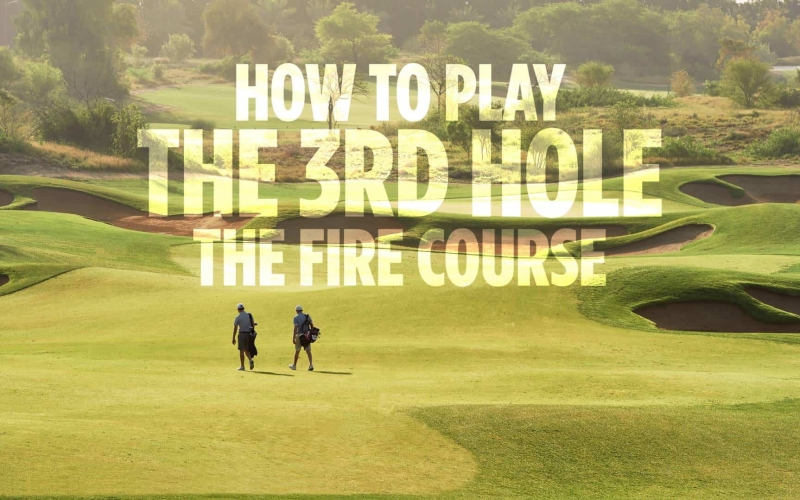 How to play the 3rd hole on the Fire course at Jumeirah Golf Estates