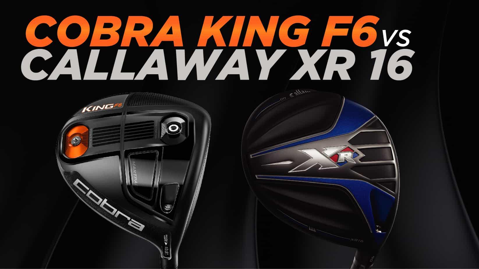 Cobra, Cobra King F6, Callaway XR16