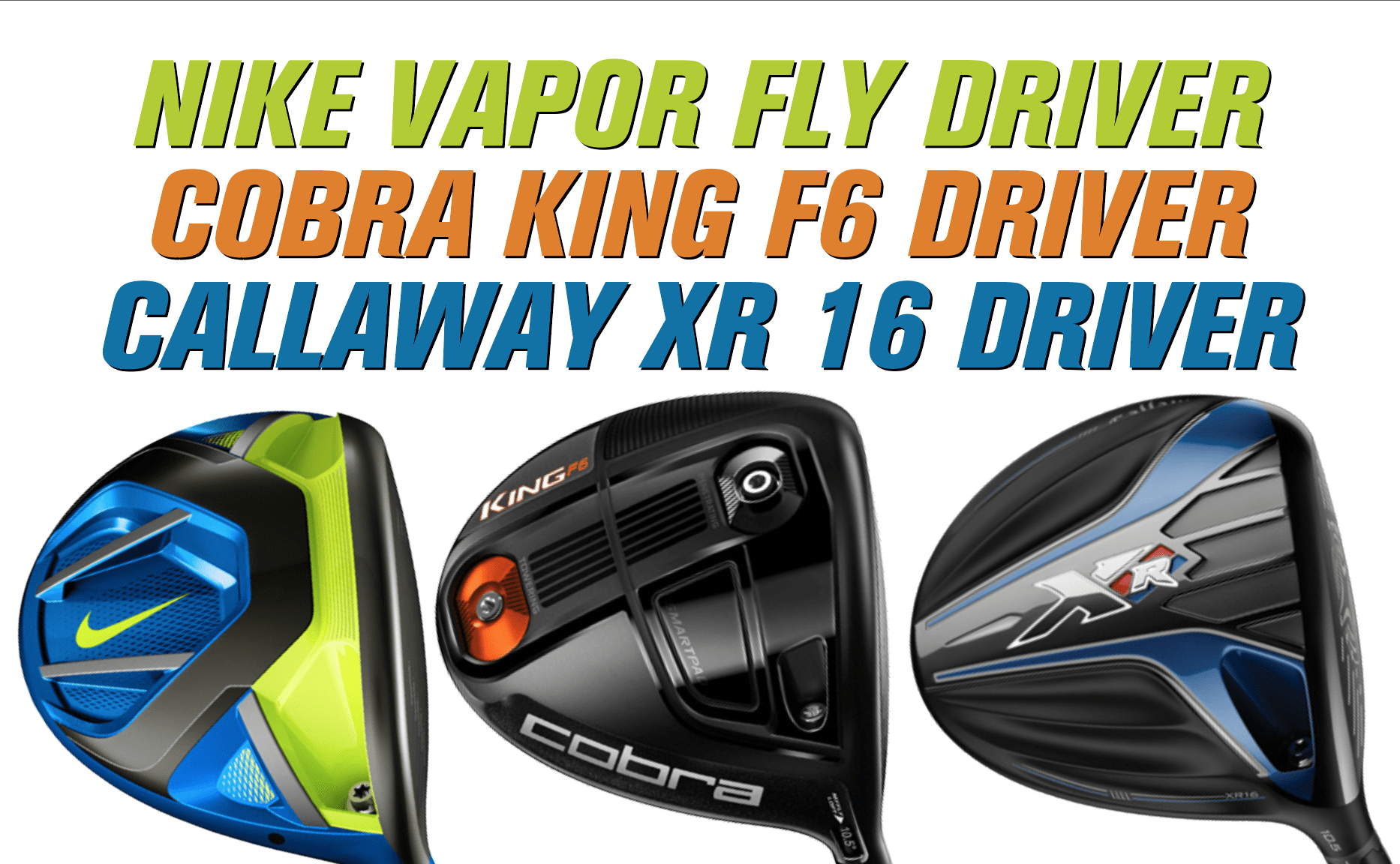 Nike Vapor Fly vs Cobra King F6 vs Callaway XR 16, Callaway XR16, Cobra F6, Nike Vapor Fly